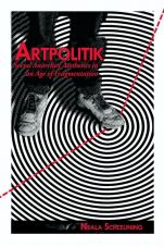 Artpolitik. Social Anarchist Aesthetics in an Age of Fragmentation by Neala Schleuning
