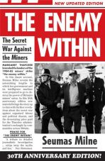 The Enemy Within. The Secret War Against the Miners
