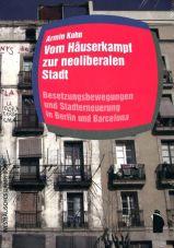 Vom Häuserkampf zur neoliberalen Stadt. Besetzungsbewegungen in Berlin und Barcelona