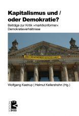 Kapitalismus und / oder Demokratie? Beiträge zur Kritik marktkonformer Demokratieverhältnisse
