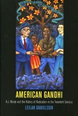 American Gandhi. A. J. Muste and the History of Radicalism in the Twentieth Century