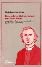 Die moderne Welt der Arbeit und ihre Kämpfe. Ausgewählte Texte eines revolutionären Syndikalisten (1907-1931)