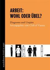 Arbeit - Wohl oder Übel? Diagnosen und Utopien
