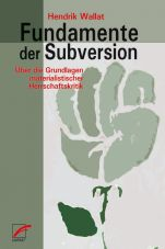 Fundamente der Subversion. Über die Grundlagen materialistischer Herrschaftskritik