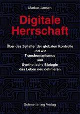 Digitale Herrschaft. Über das Zeitalter der globalen Kontrolle und wie Transhumanismus…