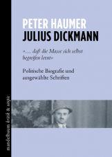 Julius Dickmann. Politische Biografie und ausgewählte Schriften