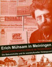 Erich Mühsam in Meiningen. Ein historischer Überblick zum Anarchosyndikalismus in Thüringen: Die Bakuninhütte und ihr soziokultureller Hintergrund