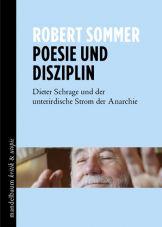 Poesie und Disziplin. Dieter Schrage und der unterirdische Strom der Anarchie