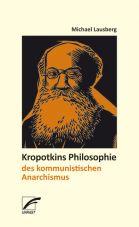 Kropotkins Philosophie des kommunistischen Anarchismus