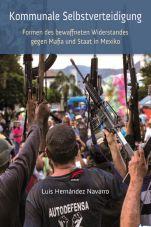 Kommunale Selbstverteidigung. Formen des bewaffneten Widerstandes gegen Mafia und Staat in Mexiko