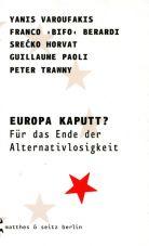 Europa kaputt? Für das Ende der Alternativlosigkeit