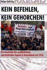 Kein Befehlen, kein Gehorchen! Die Geschichte der syndikalistisch-anarchistischen Jugend in Deutschland seit 1918