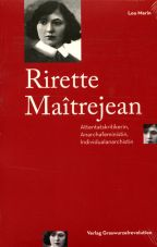 Rirette Maîtrejean. Attentatskritikerin, Anarchafeministin, Individualanarchistin