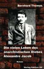 Die vielen Leben des Alexandre Jacob (1879 - 1954). Matrose, Dieb, Anarchist, Sträfling
