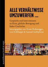 Alle Verhältnisse umzuwerfen… Gespräche & Interventionen zu Krise, globaler Bewegung und linker Geschichte