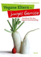 Vegane Eltern - junges Gemüse. Handbuch für den veganen Familienalltag