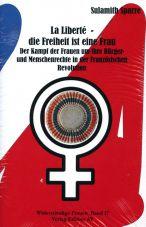 La Liberté - die Freiheit ist eine Frau. Der Kampf der Frauen um ihre Bürger- und Menschenrechte in der Französischen Revolution