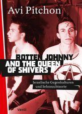 Rotten Jonny and the Queen of Shivers. Israelische Gegenkulturen und Sehnsuchtsorte