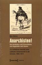 Anarchisten! Von Vorläufern und Erleuchteten, von Ungeziefer und Läusen - zur kollektiven Identität einer radikalen Gemeinschaft in der Schweiz, 1885-1914