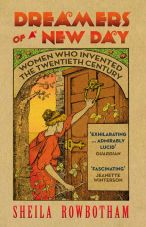 Dreamers of a New Day. Women Who Invented the Twentieth Century