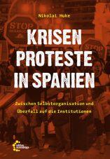 Krisenproteste in Spanien. Zwischen Selbstorganisation und Überfall auf die Institutionen