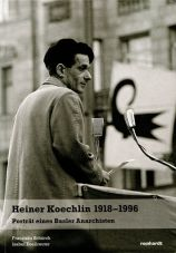 (Antiquariat) Heiner Koechlin 1918 - 1996. Porträt eines Basler Anarchisten