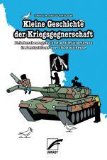 Kleine Geschichte der Kriegsgegnerschaft. Friedensbewegung und Antimilitarismus in Deutschland von 1800 bis heute