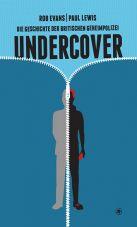 Undercover. Die Geschichte der britischen Geheimpolizei