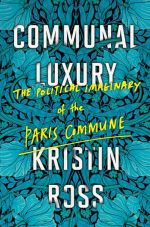 Communal Luxery. The Political Imaginary of the Paris Commune