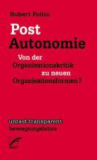 Post-Autonomie. Von der Organisationskritik zu neuen Organisationsformen?