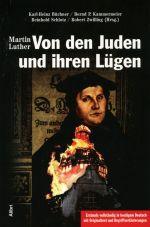 Von den Juden und ihren Lügen. Luthers judenfeindliche Schriften, Band 1