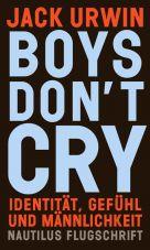 Boys don`t cry. Identität, Gefühl und Männlichkeit