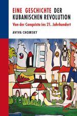 Eine Geschichte der kubanischen Revolution. Von der Conquista ins 21. Jahrhundert