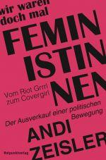 Wir waren doch mal Feministinnen. Vom Riot Grrrl zum Covergirl - Der Ausverkauf einer politischen Bewegung