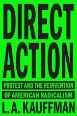 Direct Action. Protest and the Reinvention of American Radicalism