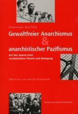 Gewaltfreier Anarchismus & anarchistischer Pazifismus. Auf den Spuren einer revolutionären Theorie und Bewegung