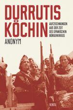 Durrutis Köchin. Aufzeichnungen aus der Zeit des spanischen Bürgerkriegs