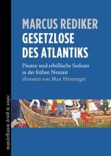 Gesetzlose des Atlantiks. Piraten und rebellische Seeleute in der frühen Neuzeit