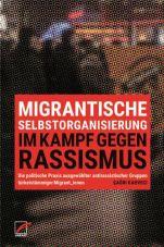 Migrantische Selbstorganisierung im Kampf gegen Rassismus. Die politische Praxis ausgewählter antirassistischer Gruppen türkeistämmiger Migrant*innen