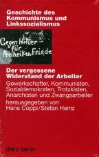 Der vergessene Widerstand der Arbeiter. Gewerkschafter, Kommunisten, Sozialdemokraten, Trotzkisten, Anarchisten und Zwangsarbeiter