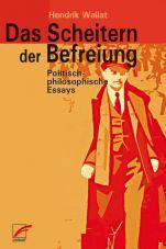 Das Scheitern der Befreiung. Politisch-philosophische Essays