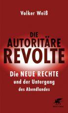Die autoritäre Revolte. Die Neue Rechte und der Untergang des Abendlandes