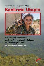 Konkrete Utopie. Die Berge Kurdistans und die Revolution in Rojava - Ein Reisetagebuch