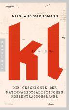 kl. Die Geschichte der nationalsozialistischen Konzentrationslager