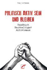 Politisch aktiv sein und bleiben. Handbuch Nachhaltiger Aktivismus