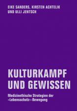 Kulturkampf und Gewissen. Medizinethische Strategien der »Lebensschutz«-Bewegung