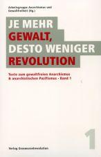 Je mehr Gewalt, desto weniger Revolution. Texte zum gewaltfreien Anarchismus & anarchistischen Pazifismus (Band 1)
