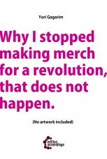 Why I stopped making Merch for a Revolution, that does not happen.