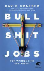 Bullshit Jobs. Vom wahren Sinn der Arbeit