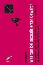 Was tun bei sexualisierter Gewalt? Handbuch für die Transformative Arbeit mit gewaltausübenden Personen